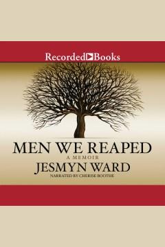 Men we reaped [electronic resource] : a memoir / Jesmyn Ward.