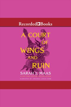 A court of wings and ruin [electronic resource] / Sarah J Maas.
