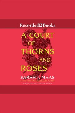 A court of thorns and roses [electronic resource] / Sarah J Maas.