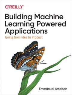 Building Machine Learning Powered Applications : Going from Idea to Product
