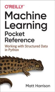 Machine learning pocket reference : working with structured data in Python / Matt Harrison.