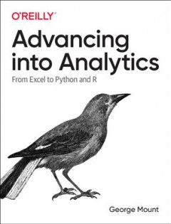Advancing into analytics : from Excel to Python and R / George Mount.