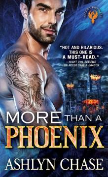 More than a phoenix Ashlyn Chase.