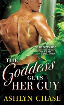 The goddess gets her guy / Ashlyn Chase.