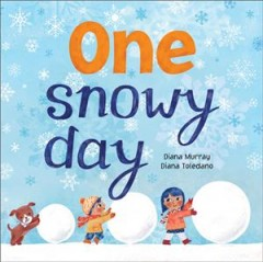 One snowy day / Diana Murray, [illustrated by] Diana Toledano.