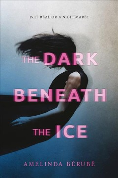 The dark beneath the ice Amelinda Bérubé.