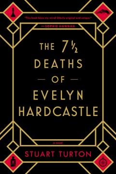 The 7 1/2 deaths of Evelyn Hardcastle Stuart Turton.