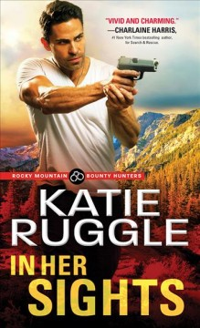 In her sights Rocky Mountain Bounty Hunters Series, Book 1 / Katie Ruggle