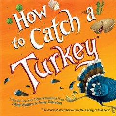 How to catch a turkey from the New York times bestselling team Adam Wallace & Andy Elkerton.