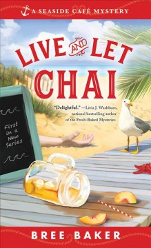 Live and let chai Seaside Café Mysteries Series, Book 1 / Bree Baker