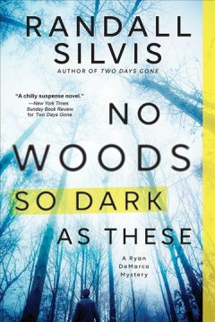 No woods so dark as these : a Ryan DeMarco mystery Randall Silvis.