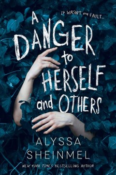 A danger to herself and others Alyssa Sheinmel.