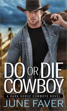 Do or die cowboy / June Faver.