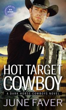 Hot target cowboy : Dark Horse Cowboys Series, Book 2 June Faver.