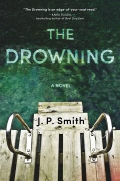 The drowning : a novel J.P. Smith.
