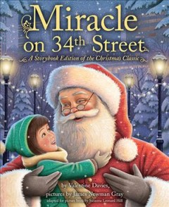 Miracle on 34th Street / by Valentine Davies ; pictures by James Newman Gray ; adapted for picture book by Susanna Leonard Hill.