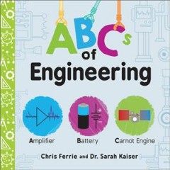 ABCs of engineering / Chris Ferrie and Dr. Sarah Kaiser.