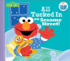 All tucked in on Sesame Street! / text by Lillian Jaine and Sesame Street ; illustrations by Marybeth Nelson.