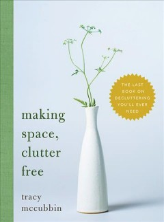Making space, clutter free : the last book on decluttering you'll ever need Tracy McCubbin.