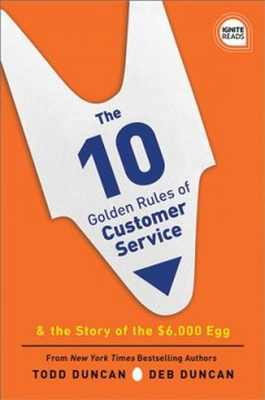 The 10 Golden Rules of Customer Service : The Story of the $6,000 Egg