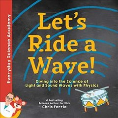 Let's ride a wave! : diving into the science of light and sound waves with physics