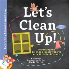 Let's clean up! : unpacking the science of messy rooms with statistical physics