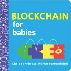 Blockchain for babies / Chris Ferrie and Marco Tomamichel.