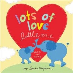 Lots of love little one : forever and always / by Sandra Magsamen.