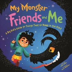 Meet my monsters / A Big Kid's Guide to Things That Go Bump in the Night