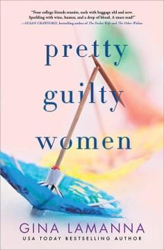 Pretty guilty women : a novel / Gina LaManna.