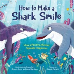 How to make a shark smile : how a positive mindset spreads happiness