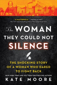 The woman they could not silence one woman, her incredible fight for freedom, and the men who tried to make her disappear / Kate Moore.