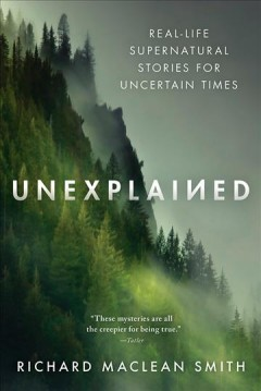 Unexplained : supernatural stories for uncertain times Richard Maclean Smith.