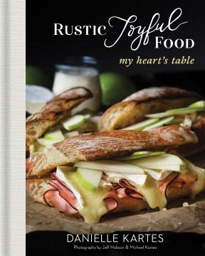 Rustic joyful food / My Heart's Table