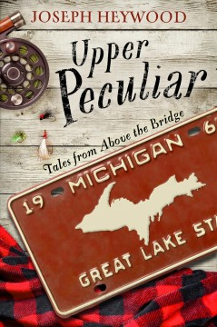 Upper peculiar : tales from above the bridge / Joseph Heywood.