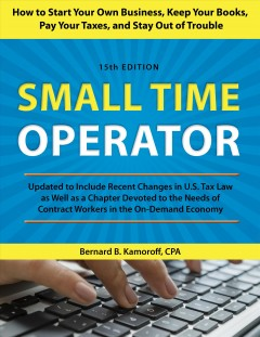 Small time operator : how to start your own business, keep your books, pay your taxes, and stay out of trouble / Bernard B. Kamoroff, CPA.