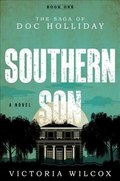 Southern Son : The Saga of Doc Holliday