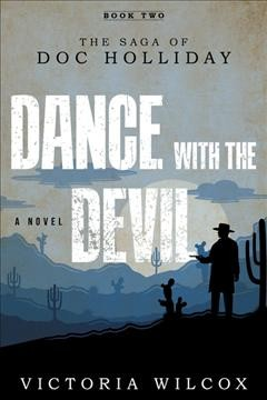 Dance with the devil : the saga of Doc Holliday
