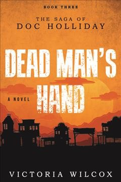 Dead man's hand : the saga of Doc Holliday