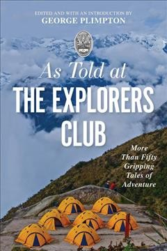 As Told at the Explorers Club : More Than Fifty Gripping Tales of Adventure