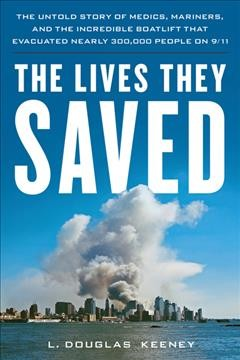 The Lives They Saved : The Untold Story of Medics, Mariners and the Incredible Boatlift That Evacuated Nearly 300,000 People on 9/11