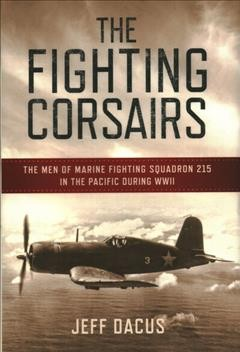 The Fighting Corsairs : The Men of Marine Fighting Squadron 215 in the Pacific During WWII
