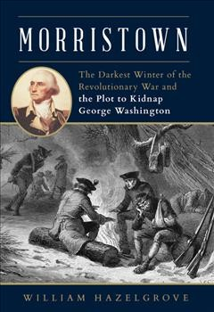 Morristown : the darkest winter of the Revolutionary War and the plot to kidnap George Washington