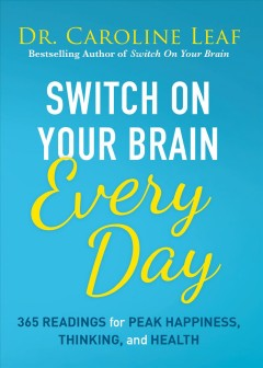 Switch on Your Brain Every Day : 365 Devotions for Peak Happiness, Thinking, and Health