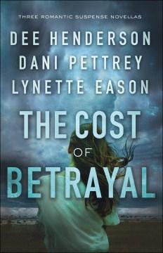 The cost of betrayal : three romantic suspense novellas