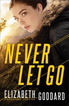 Never let go Elizabeth Goddard.