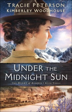 Under the midnight sun Tracie Peterson and Kimberley Woodhouse.