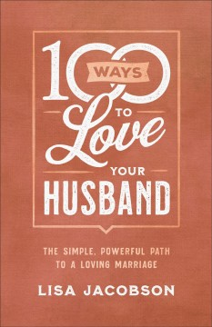 100 ways to love your husband : a life-long journey of learning to love