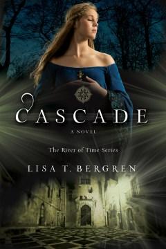Cascade : a novel Lisa T. Bergren.