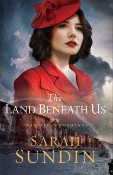 The Land Beneath Us Sarah Sundin.